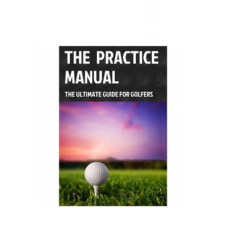 The Practice Manual The Ultimate Guide For Golfers