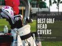 Best Golf Head Covers for 2020